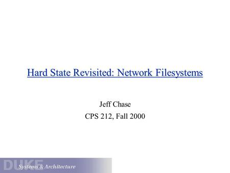 Hard State Revisited: Network Filesystems Jeff Chase CPS 212, Fall 2000.