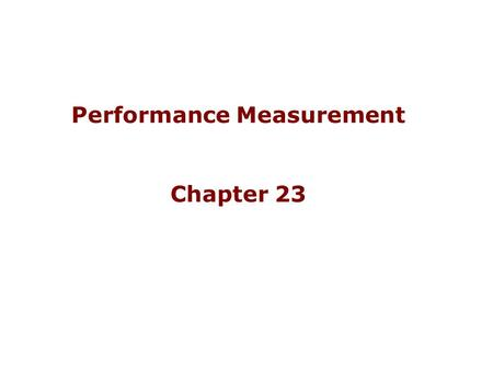 Performance Measurement Chapter 23. Financial and Nonfinancial Performance Measures Some organizations present financial and nonfinancial performance.