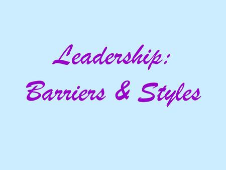 Leadership: Barriers & Styles. The Glass Ceiling The set of subtle barriers that are believed to prevent women and minorities from reaching the upper.