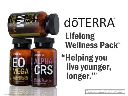 "Lifelong Wellness Pack ™ © 2008 dōTERRA Holdings, LLC, Unauthorized duplication prohibited ""Helping you live younger, longer."" * *These statements have."