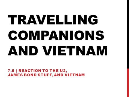 TRAVELLING COMPANIONS AND VIETNAM 7.5 | REACTION TO THE U2, JAMES BOND STUFF, AND VIETNAM.
