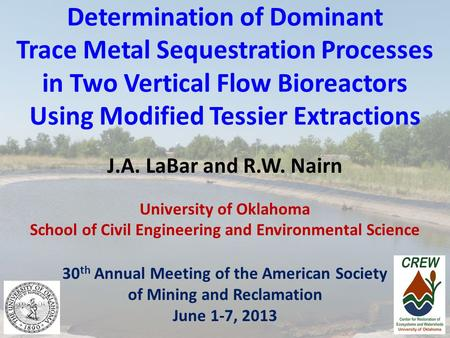 Determination of Dominant Trace Metal Sequestration Processes in Two Vertical Flow Bioreactors Using Modified Tessier Extractions J.A. LaBar and R.W. Nairn.