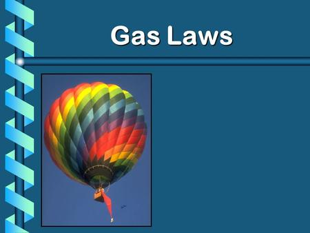 Gas Laws. Properties of Gases b Expand to completely fill their container b Take the shape of their container b Low density – mass divided by volume.