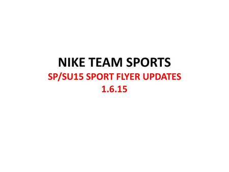 NIKE TEAM SPORTS SP/SU15 SPORT FLYER UPDATES 1.6.15.