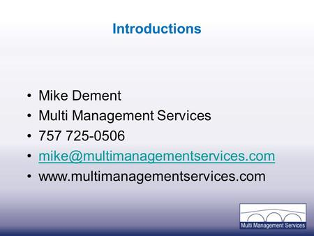 Introductions Mike Dement Multi Management Services 757 725-0506