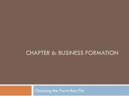 Chapter 6: BUSINESS FORMATION