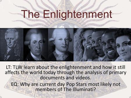 The Enlightenment LT: TLW learn about the enlightenment and how it still affects the world today through the analysis of primary documents and videos.