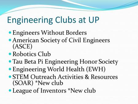 Engineering Clubs at UP Engineers Without Borders American Society of Civil Engineers (ASCE) Robotics Club Tau Beta Pi Engineering Honor Society Engineering.