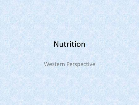 Nutrition Western Perspective. Nutrients A nutrient is any substance the body can use to obtain energy, synthesize tissues, or regulate functions. Nutrients.