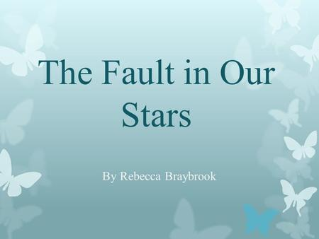 The Fault in Our Stars By Rebecca Braybrook. Budget My film has a low budget film.