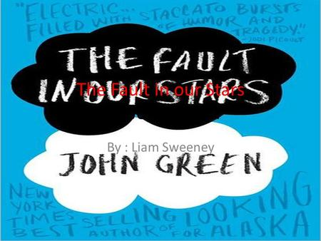 The Fault in our Stars By: John Green By : Liam Sweeney.