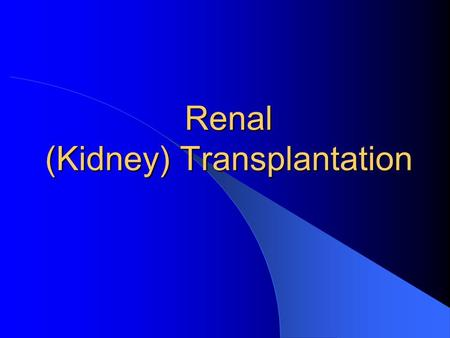 Renal (Kidney) Transplantation Kidney Transplant Inserting a kidney of another live or dead person into a person. The donor kidney is typically placed.