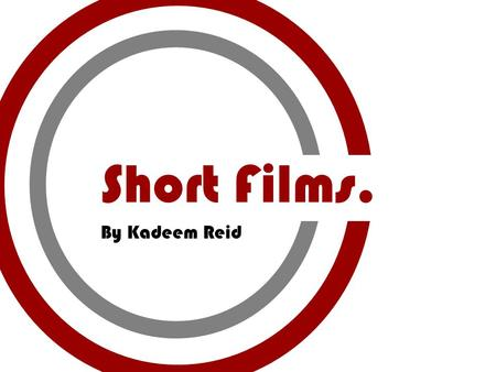 Short Films. By Kadeem Reid. What is a short film? When we hear the term short film we often think of film that last between 1 – 15 minutes long. Very.