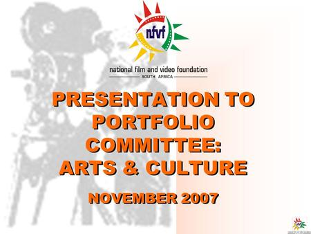 PRESENTATION TO PORTFOLIO COMMITTEE: ARTS & <strong>CULTURE</strong> NOVEMBER 2007.