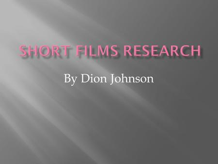By Dion Johnson. A short film can vary from 15 seconds up to 45 minutes this will be still known as a short film. In the early years of production short.