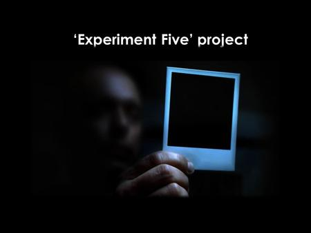 'Experiment Five' project. Five communication in 2011 OBJECTIVE: Communicate new FIVE REACT as a First-Ever-Done revolutionary product with unique 'everyone.