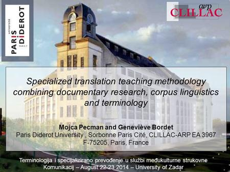 Specialized translation teaching methodology combining documentary research, corpus linguistics and terminology Mojca Pecman and Geneviève Bordet Paris.