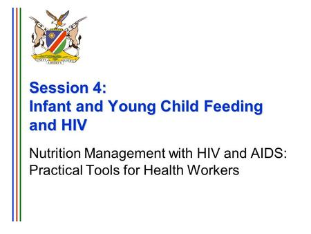 Session 4: Infant and Young Child Feeding and HIV Nutrition Management with HIV and AIDS: Practical Tools for Health Workers.