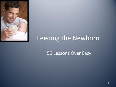Feeding the Newborn 50 Lessons Over Easy 1. Breast Feeding 2.