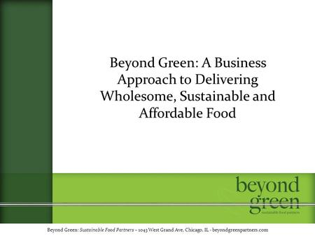 Beyond Green: A Business Approach to Delivering Wholesome, Sustainable and Affordable Food Beyond Green: Sustainable Food Partners – 1043 West Grand Ave,