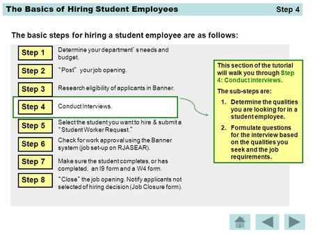 The Basics of Hiring Student Employees The basic steps for hiring a student employee are as follows: This section of the tutorial will walk you through.