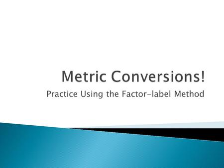 Practice Using the Factor-label Method