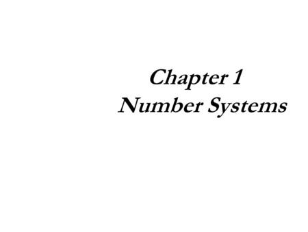 Chapter 1 1 Number Systems. 2 Objectives  Understand why computers use binary (Base-2) numbering.  Understand how to convert Base-2 numbers to Base-