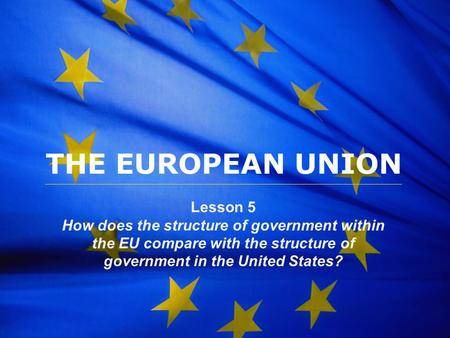 THE EUROPEAN UNION Lesson 5