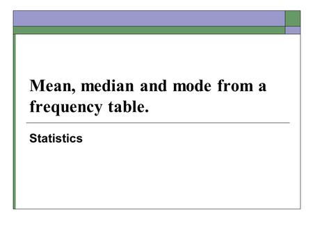 Mean, median and mode from a frequency table. Statistics.