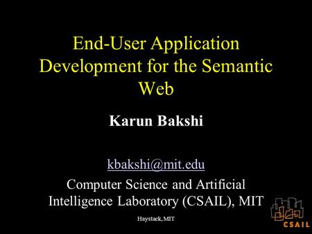 Haystack, MIT End-User Application Development for the Semantic Web Karun Bakshi Computer Science and Artificial Intelligence Laboratory.