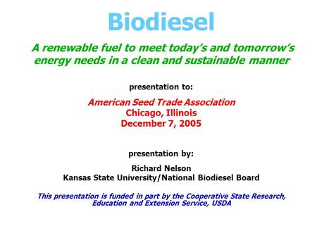 Biodiesel A renewable fuel to meet today's and tomorrow's energy needs in a clean and sustainable manner presentation to: American Seed Trade Association.