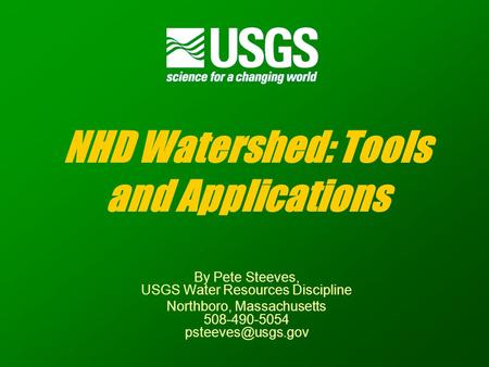 NHD Watershed: Tools and Applications By Pete Steeves, USGS Water Resources Discipline Northboro, Massachusetts 508-490-5054