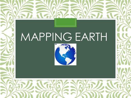 MAPPING EARTH. Physical maps Different colors, lines, tints, shading and spot elevations are used to show the elevation and to differentiate lowlands.