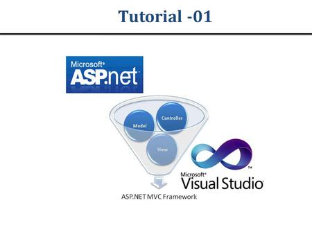 Tutorial -01. Objective In this session we will discuss about : 1.What is MVC? 2.Why MVC? 3.Advantages of MVC over ASP.NET 4.ASP.NET development models.