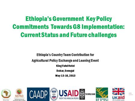 Ethiopia's Government Key Policy Commitments Towards G8 Implementation: Current Status and Future challenges Ethiopia's Country Team Contribution for Agricultural.