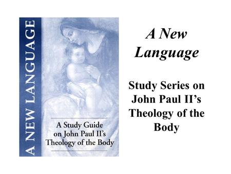A New Language Study Series on John Paul II's Theology of the Body.