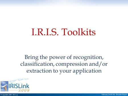 I.R.I.S. Toolkits Bring the power of recognition, classification, compression and/or extraction to your application.
