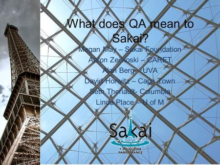 What does QA mean to Sakai? Megan May – Sakai Foundation Aaron Zeckoski – CARET Alan Berg – UVA David Horwitz – Cape Town Seth Theriault- Columbia Linda.