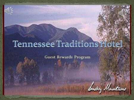 Guest Rewards Program With the Tennessee Traditions Hotel Rewards Program you can earn points that can be redeemed for tickets to area attractions,