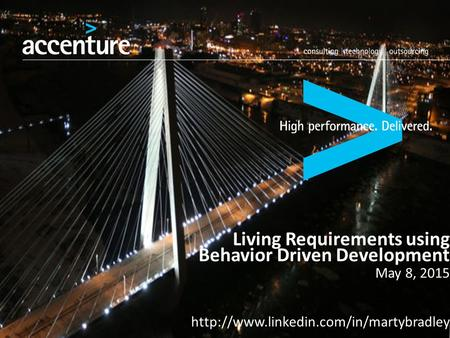 Copyright © 2012 Accenture All rights reserved. 1 Living Requirements using Behavior Driven Development May 8, 2015