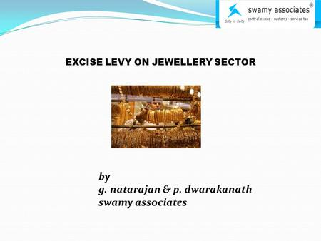 EXCISE LEVY ON JEWELLERY SECTOR by g. natarajan & p. dwarakanath swamy associates.