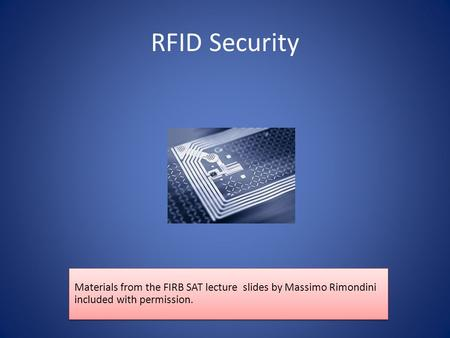 RFID Security Materials from the FIRB SAT lecture slides by Massimo Rimondini included with permission.