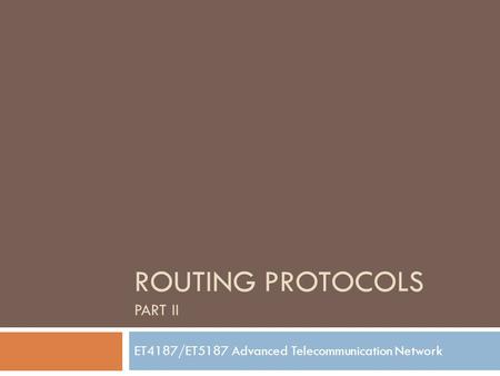 ROUTING PROTOCOLS PART II ET4187/ET5187 Advanced Telecommunication Network.
