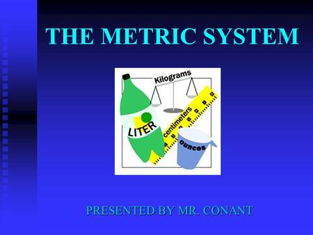 THE METRIC SYSTEM PRESENTED BY MR. CONANT.