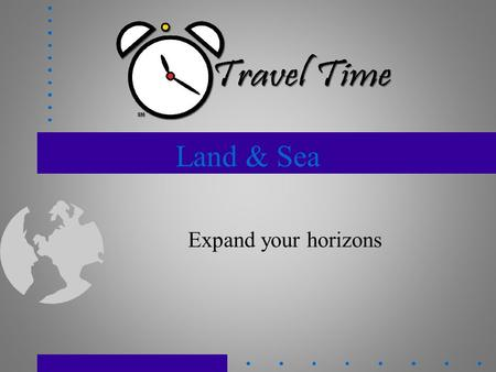 Land & Sea Expand your horizons. All Inclusives Destinations: Caribbean, Mexico Alcohol, food, beverages included Tips included Funjet, Apple, GOGO Extras.