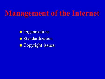 Management of the Internet n Organizations n Standardization n Copyright issues.