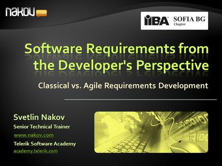 Classical vs. Agile Requirements Development Svetlin Nakov Telerik Software Academy academy.telerik.com Senior Technical Trainer www.nakov.com.