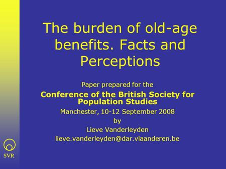 SVR The burden of old-age benefits. Facts and Perceptions Paper prepared for the Conference of the British Society for Population Studies Manchester, 10-12.