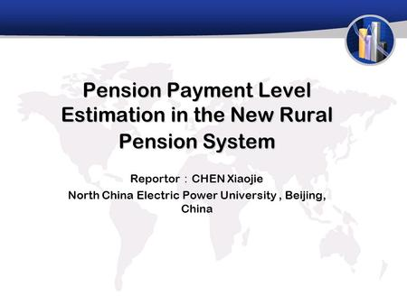 Pension Payment Level Estimation in the New Rural Pension System Reportor : CHEN Xiaojie North China Electric Power University, Beijing, China.