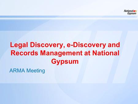Legal Discovery, e-Discovery and Records Management at National Gypsum ARMA Meeting.